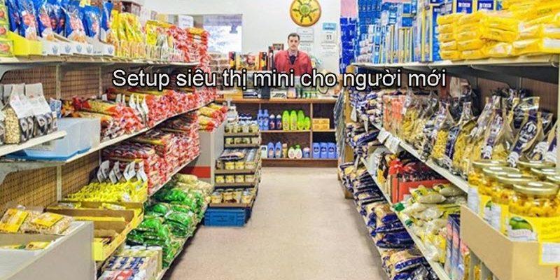 Tư vấn setup siêu thị mini cho người mới