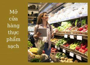 Mở cửa hàng thực phẩm sạch