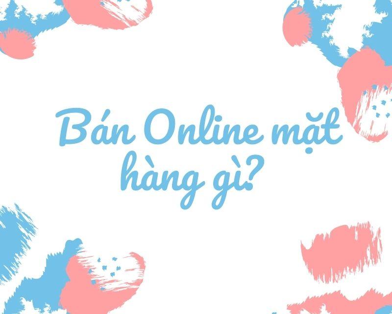 Bán online mặt hàng gì